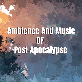 Ambience And Music Of Post-Apocalypse