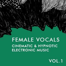 Female Vocals Vol.1 - Cinematic & Hypnotic Electronic Music