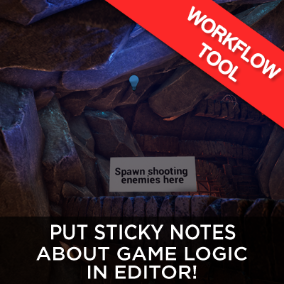 Easily add Sticky Notes in your level, either for yourself, your co workers, or players !